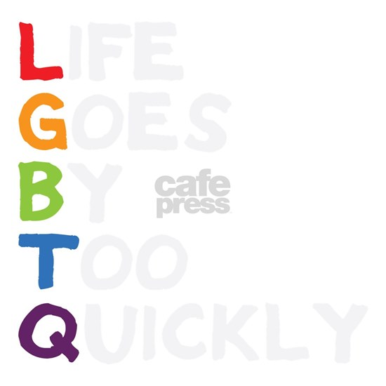 LGBTQ - Life Goes By Too Quickly Dark