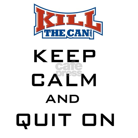 Keep Calm And Quit On
