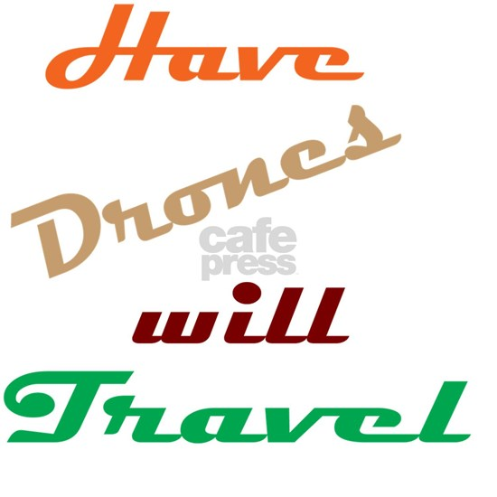 Have Drones Will Travel