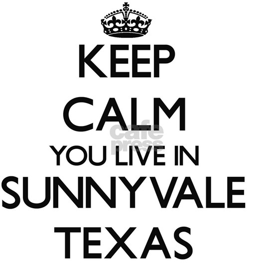 Keep calm you live in Sunnyvale Texas