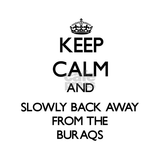 Keep calm and slowly back away from Buraqs