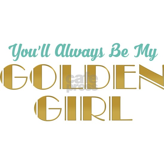 Always Be My Golden Girl