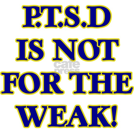 P.T.S.D. NOT FOR THE WEAK