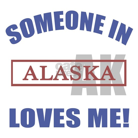 Someone In Alaska Loves Me