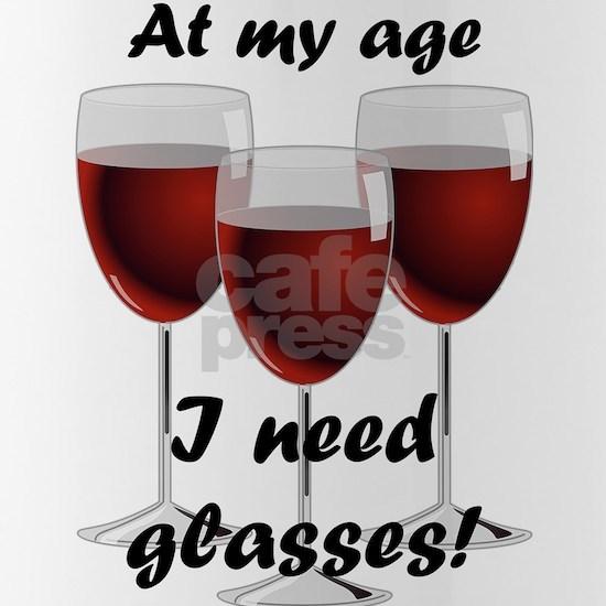 At my age I need glasses!