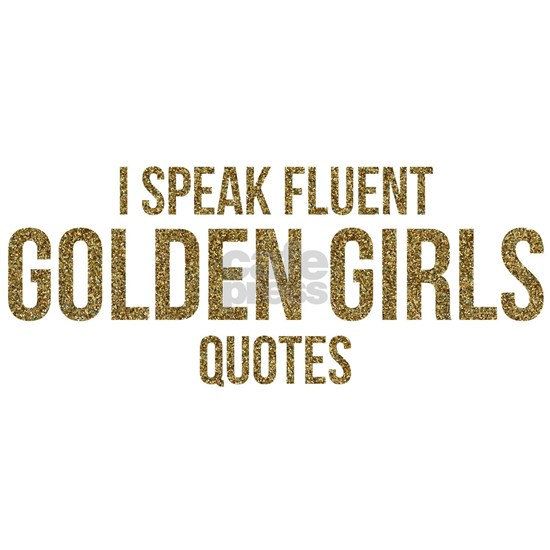 I Speak Fluent Golden Girls Quotes