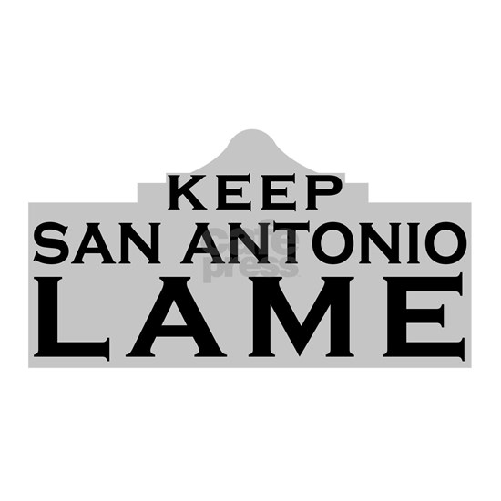 Keep San Antonio Lame