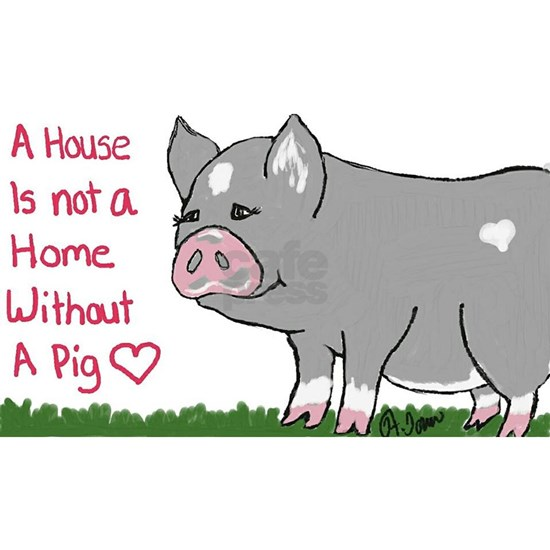 A House Is not a Home without a Pig