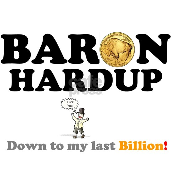 BARON HARDUP - DOWN TO MY LAST BILLION!