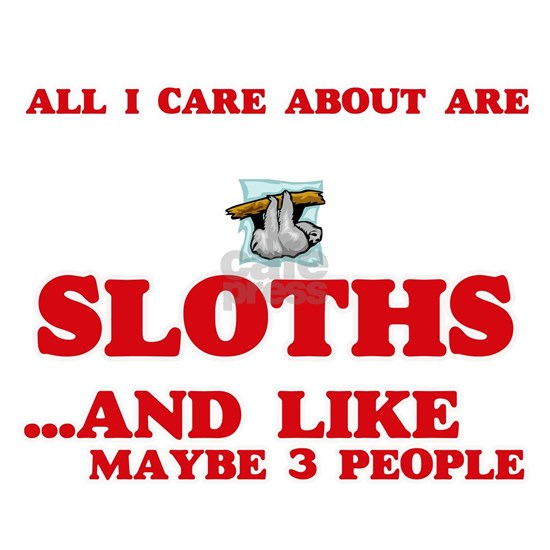 All I care about are Sloths