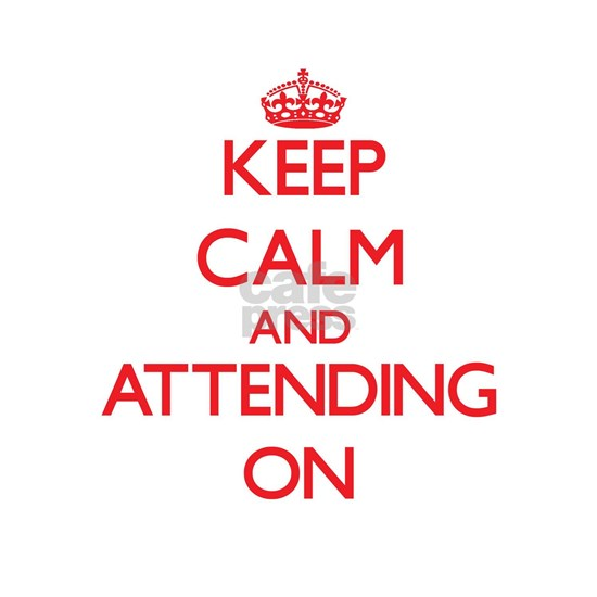 Keep Calm and Attending ON