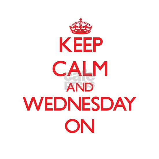 Keep Calm and Wednesday ON