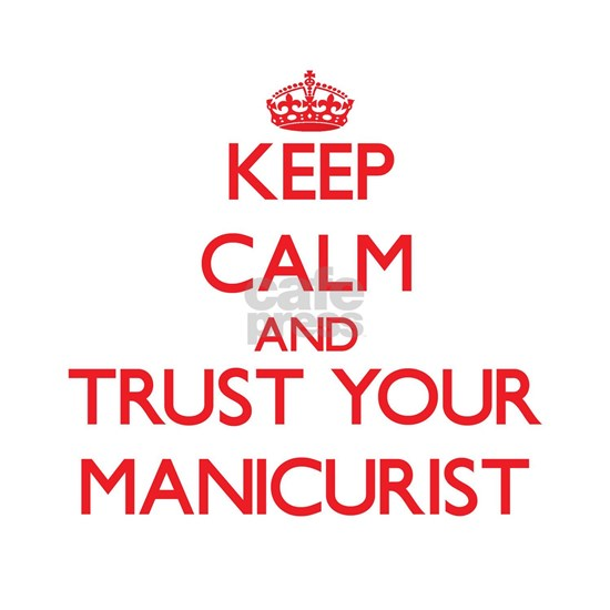 Keep Calm and trust your Manicurist