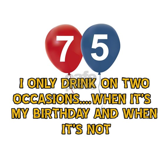 Funny 75 year old drinking designs
