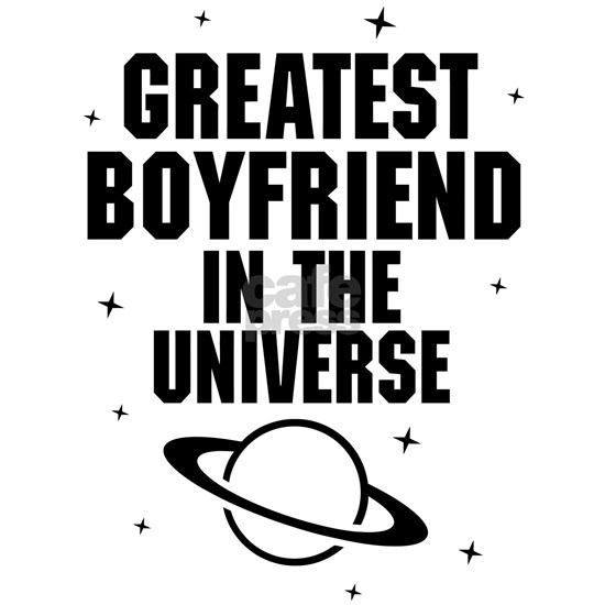 Greatest Boyfriend In The Universe