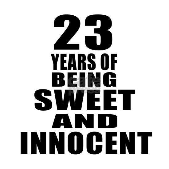 23 Years Being Sweet And Innocent
