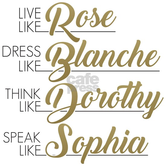 Live, Dress, Think, Speak like The Golden Girls