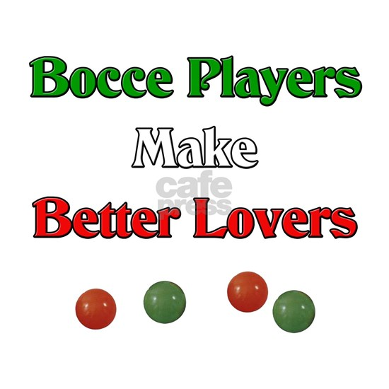 Bocce Players Make Better Lovers