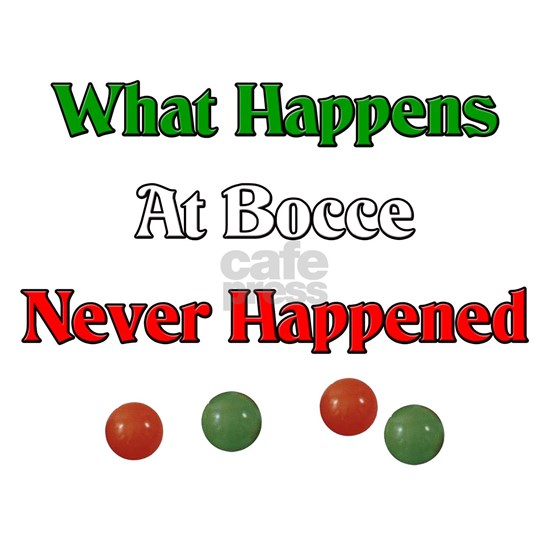 What happens at bocce, never happened