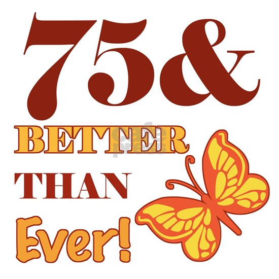 75 And Better Than Ever!
