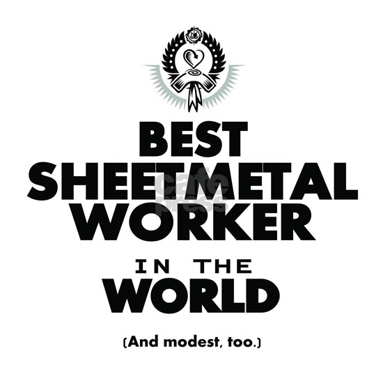 The Best in the World Sheetmetal Worker