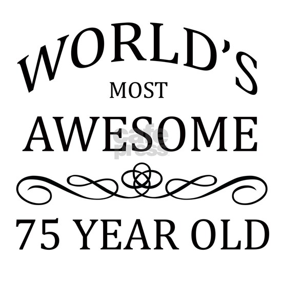 Worlds MOST AWESOME 75