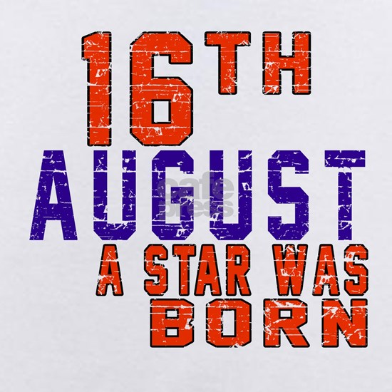 16 August A Star Was Born