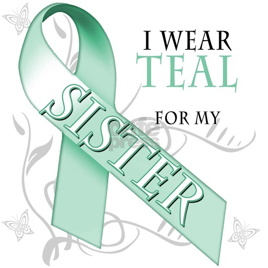 I Wear Teal for my Sister