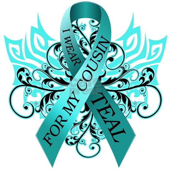 I Wear Teal for my Cousin