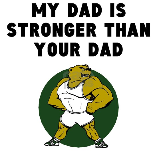 My Dad Is Stronger Than Your Dad