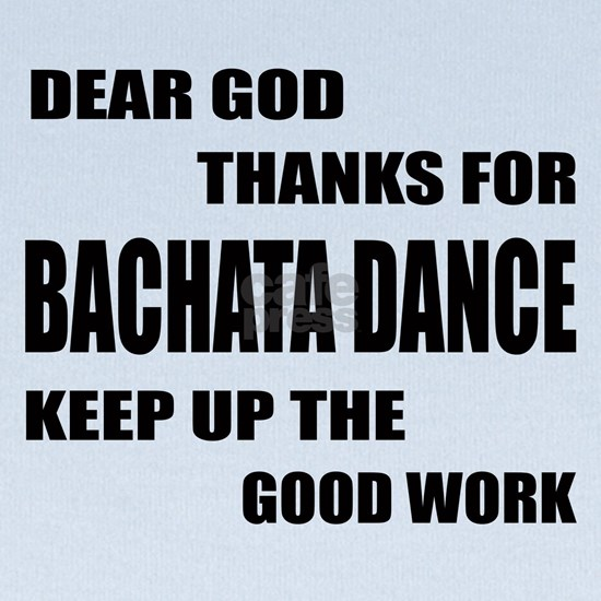 Dear god thanks for Bachata dance