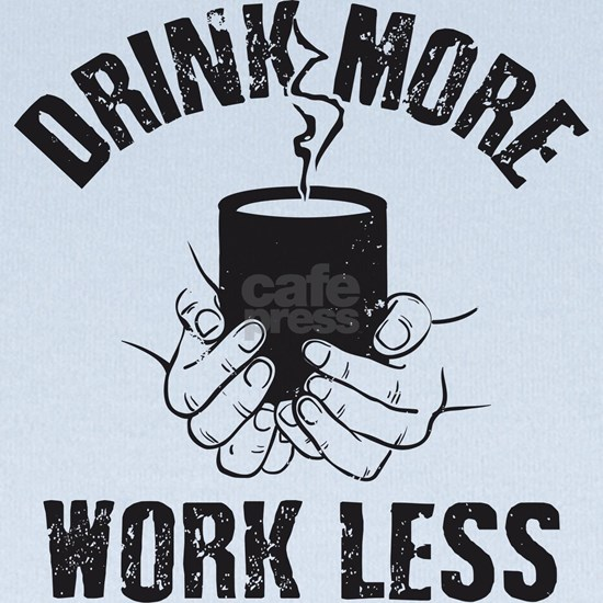 Drink More Work Less