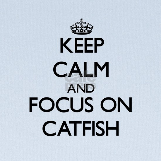 Keep Calm and focus on Catfish