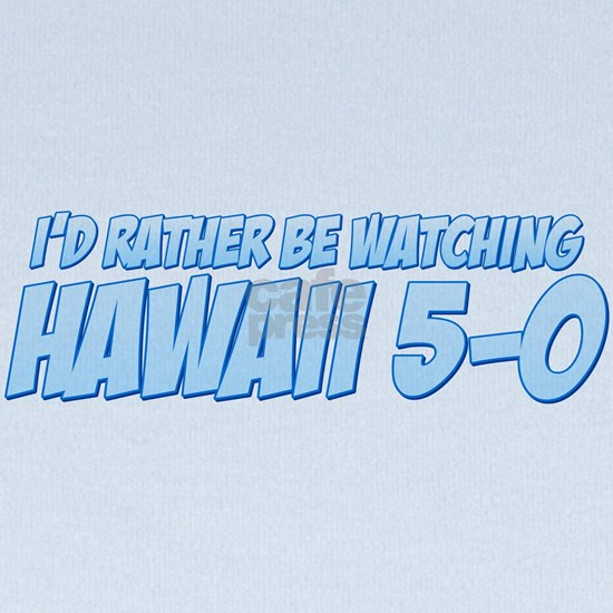I'd Rather Be Watching Hawaii 5-0