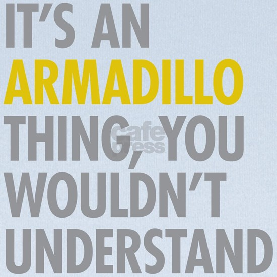 Its An Armadillo Thing