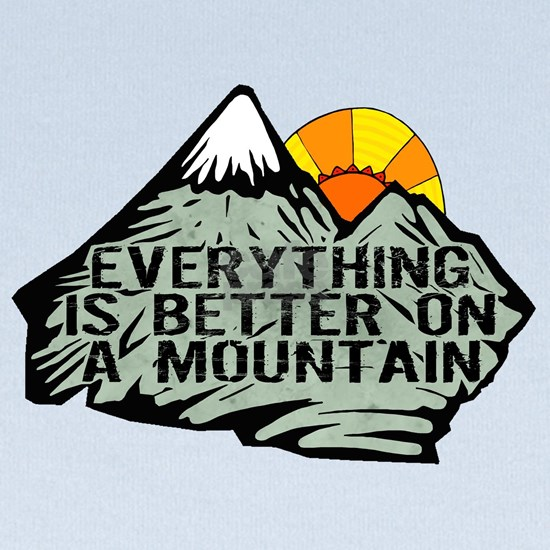 Everythings better on a mountain.
