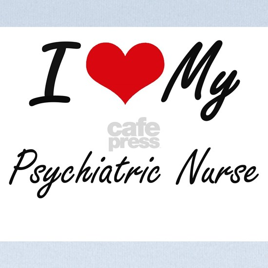 I love my Psychiatric Nurse