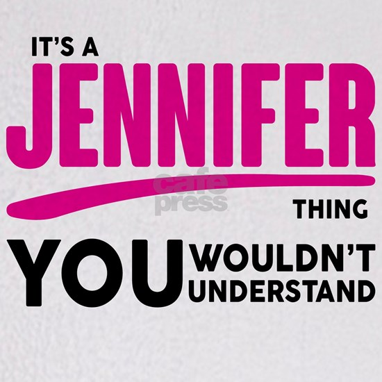 It's A Jennifer Thing You Wouldn't Understand!
