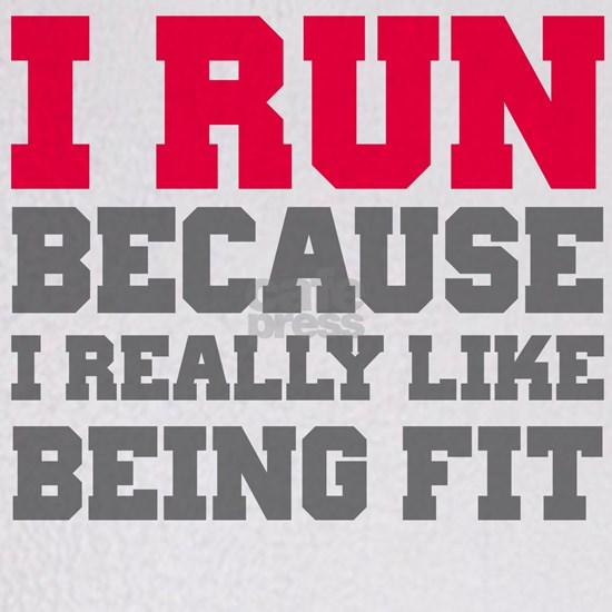 I run because i really like being fit