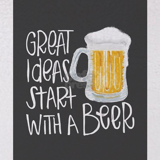 Great Ideas Start With A Beer