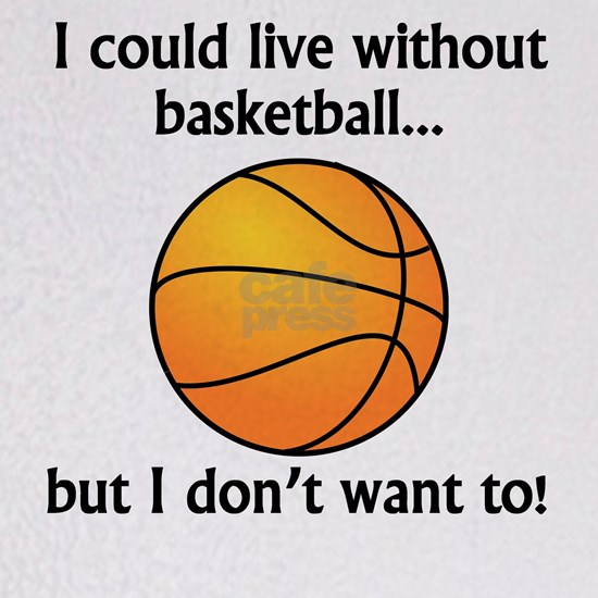 I Could Live Without Basketball