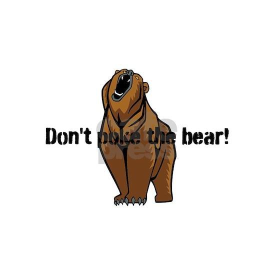 Dont poke the bear!