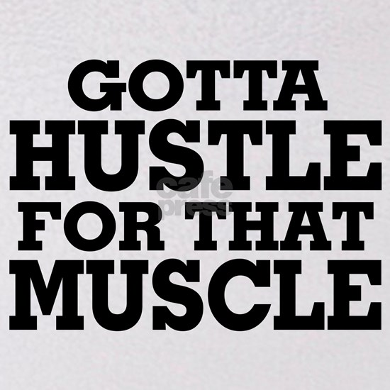 Gotta Hustle For That Muscle Black