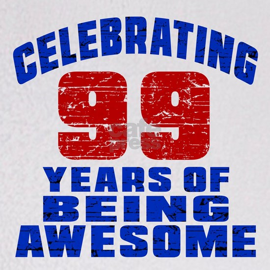 99 Years To Be This Awesome