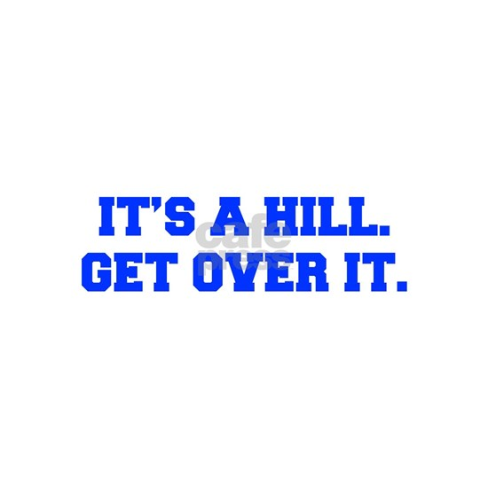 ITS-A-HILL-GET-OVER-IT-FRESH-BLUE