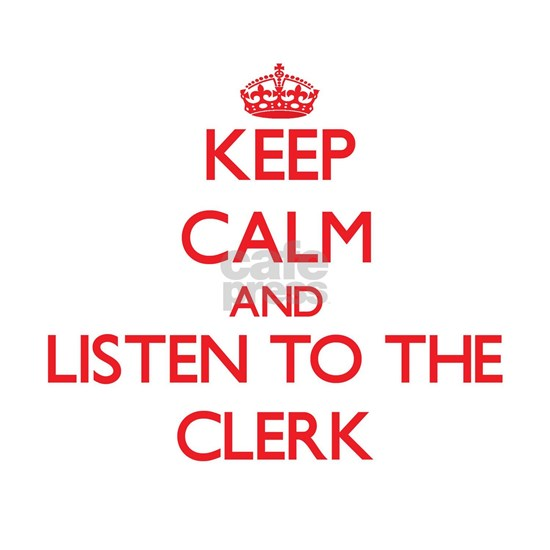 Keep Calm and Listen to the Clerk