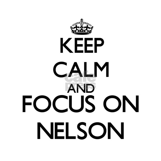 Keep calm and Focus on Nelson