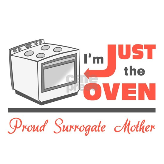 I'm Just the Oven - Proud Surrogate Mother