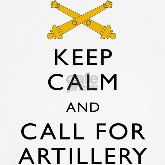 Keep Calm Call for Artillery
