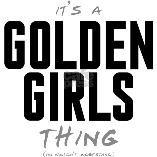 It's a Golden Girl Thing
